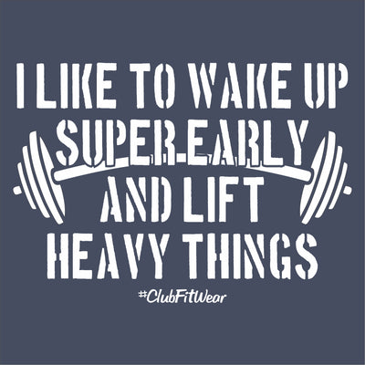 I like to wake up super early and lift heavy things