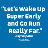 Lets Wake Up Super Early and Go Run Really Far