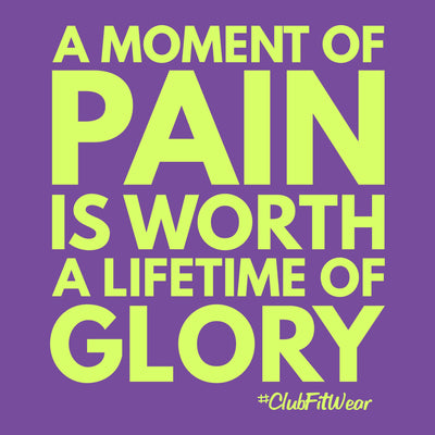 A Moment of Pain is Worth a Lifetime of Glory