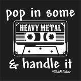 Pop in some Heavy Metal and Handle it