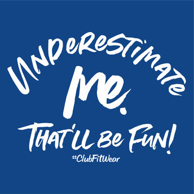 Underestimate me. That'll be Fun!