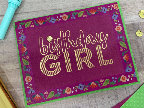 Birthday Girl DIY birthday card created with the Foil Quill™