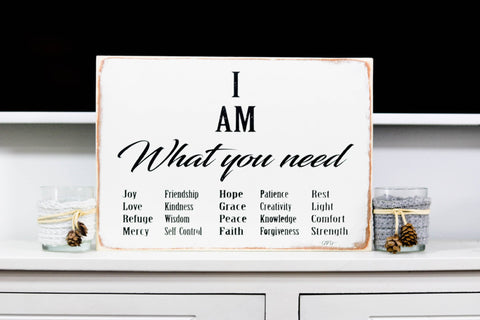 I AM WHAT YOU NEED BOX SIGN