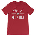 Be a Klondike - Unisex T-Shirt Canvas Red