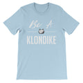 Be a Klondike - Unisex T-Shirt Light Blue