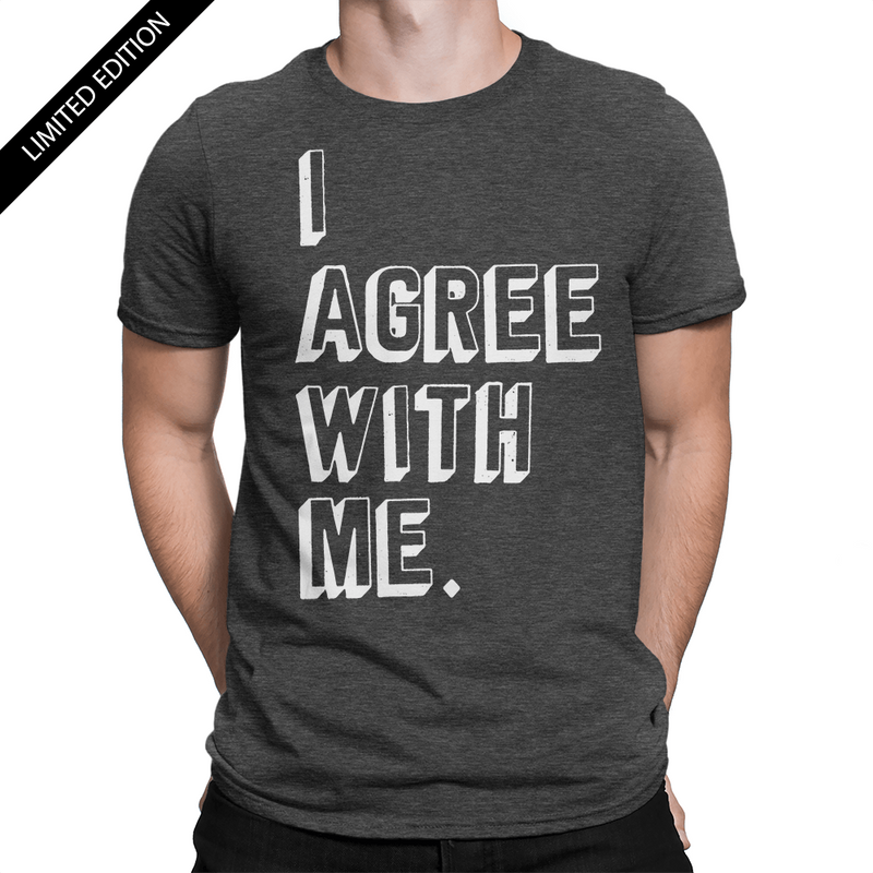 I Agree With Me - Unisex T-Shirt