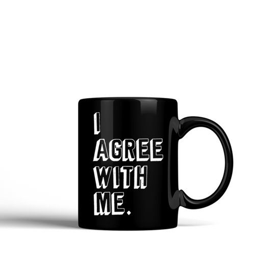 I Agree With Me -  Ceramic Mug