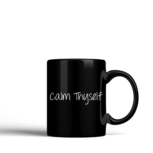 Calm Thyself -  Ceramic Mug