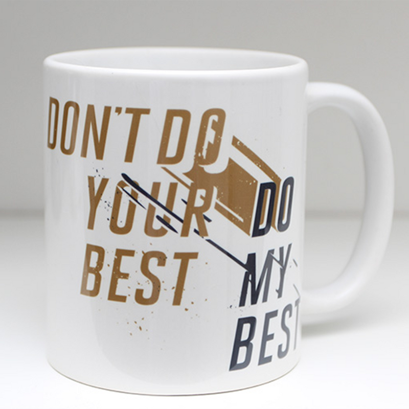 Don't Do Your Best -  Ceramic Mug
