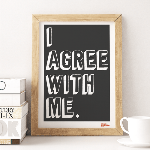 I Agree With Me -  24x36 Poster