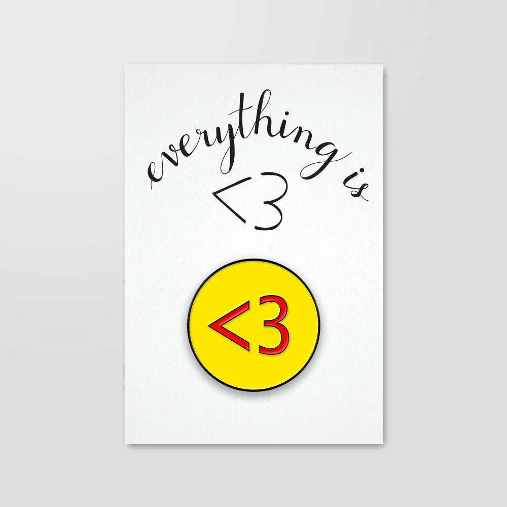 Everything is <3 Enamel Pin