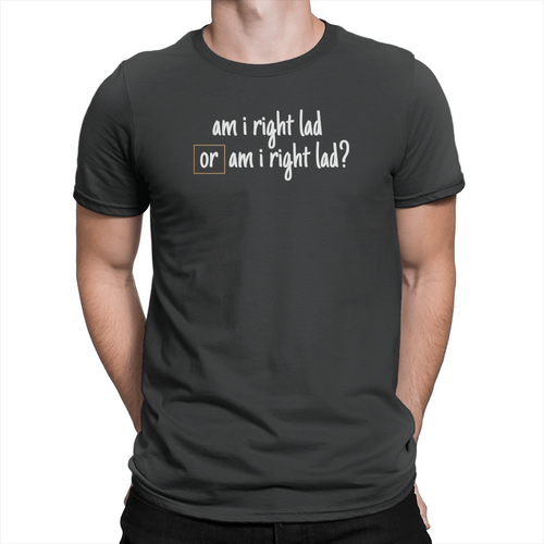Am I Right Lad or Am I Right Lad - Unisex T-Shirt Black