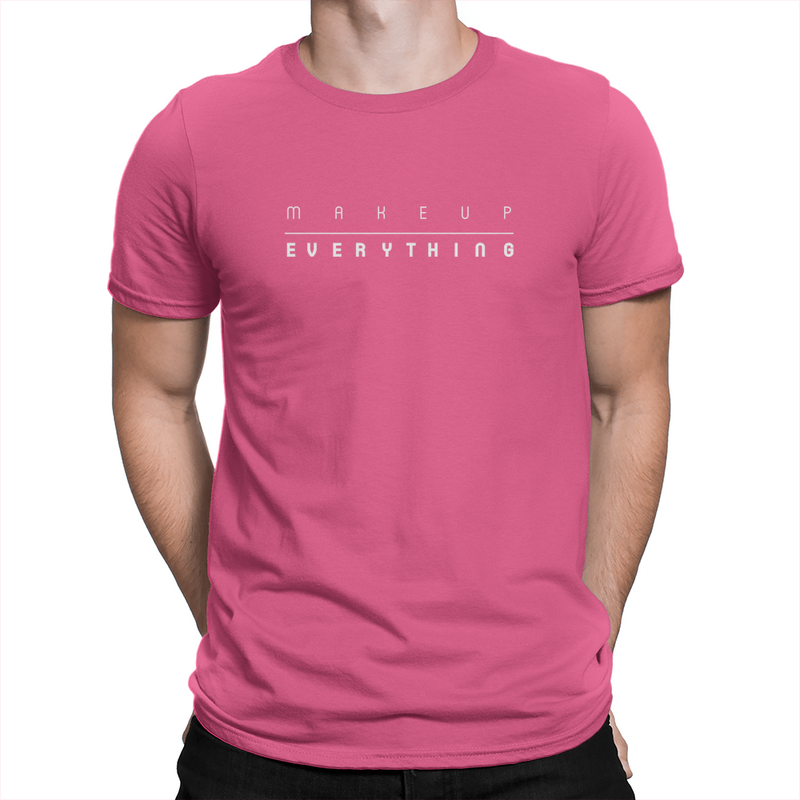 Makeup Over Everything - Unisex T-Shirt