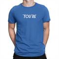 You're - Unisex T-Shirt True Royal