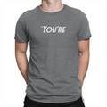 You're - Unisex T-Shirt Dark Grey Heather