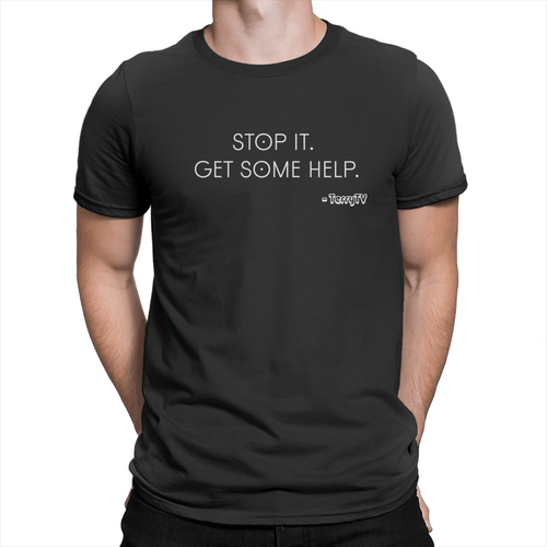 Stop It Get Some Help - Unisex T-Shirt Black
