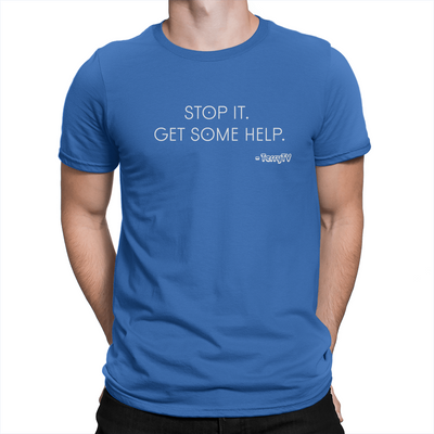 Stop It Get Some Help - Unisex T-Shirt True Royal