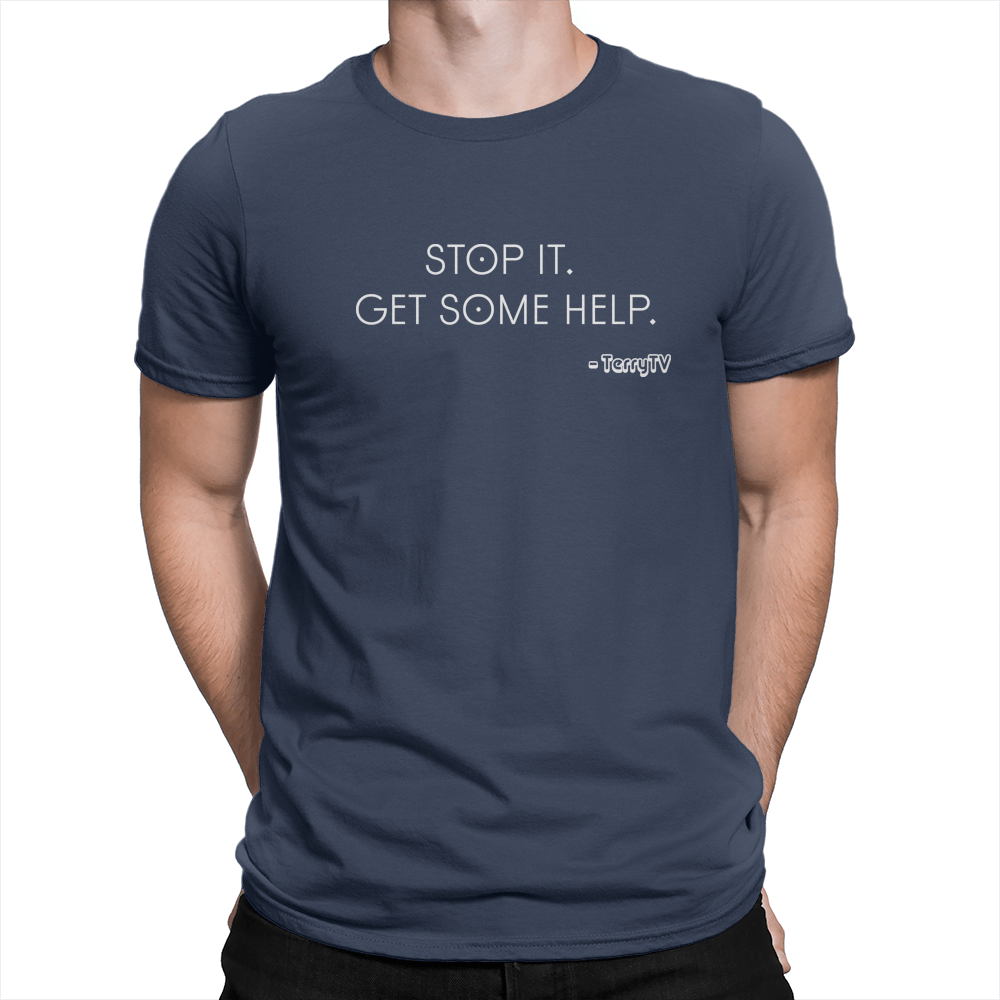 Stop It Get Some Help - Unisex T-Shirt Navy