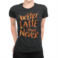 Better Latte Ladies Shirt