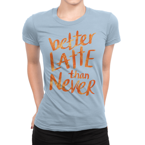 Better Latte Ladies Shirt Baby Blue