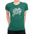 Stay Juicy - Ladies T-Shirt Kelly