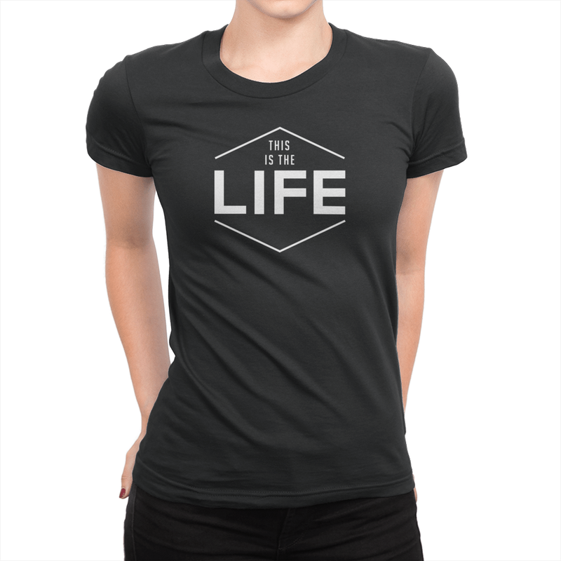This Is The Life - Ladies T-Shirt