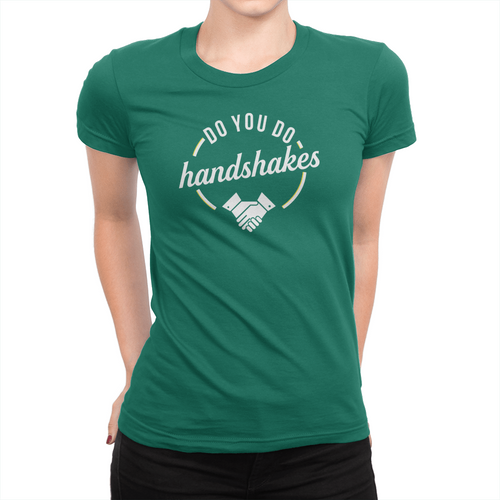 Do You Do Handshakes - Ladies T-Shirt