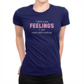 I Don't Want Feelings - Ladies T-Shirt Navy