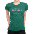 I Don't Want Feelings - Ladies T-Shirt Kelly