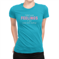 I Don't Want Feelings - Ladies T-Shirt Turquoise