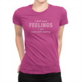 I Don't Want Feelings - Ladies T-Shirt Berry