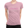 I Don't Want Feelings - Ladies T-Shirt Pink