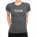 You're - Ladies T-Shirt