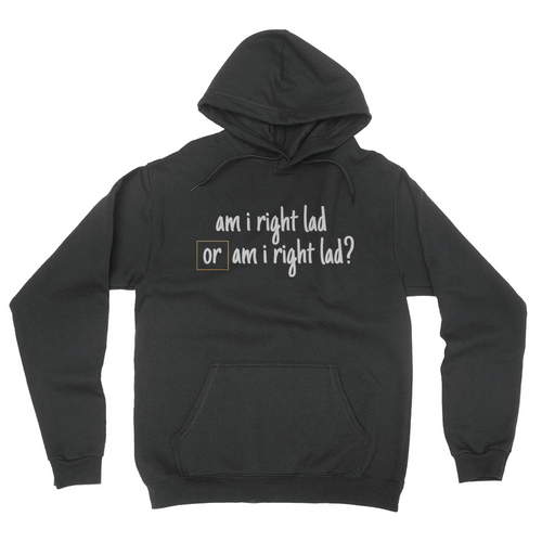 Am I Right Lad or Am I Right Lad - Unisex Pullover Hoodie Black