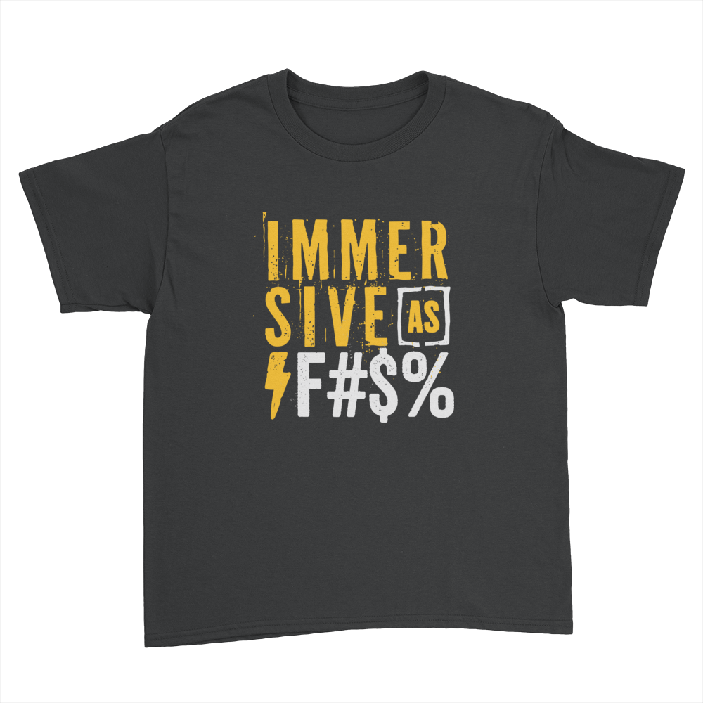 Immersive as F#$% - Kids Youth T-Shirt Black