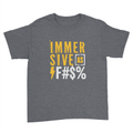 Immersive as F#$% - Kids Youth T-Shirt