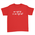 Am I Right Lad or Am I Right Lad - Kids Youth T-Shirt