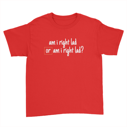 Am I Right Lad or Am I Right Lad - Kids Youth T-Shirt Red