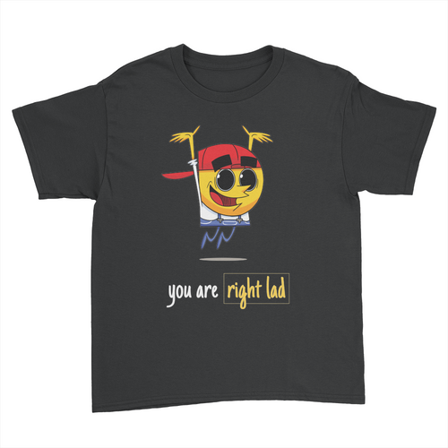 You Are Right Lad - Kids Youth T-Shirt