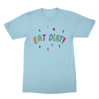 Eat Dirt Shirt
