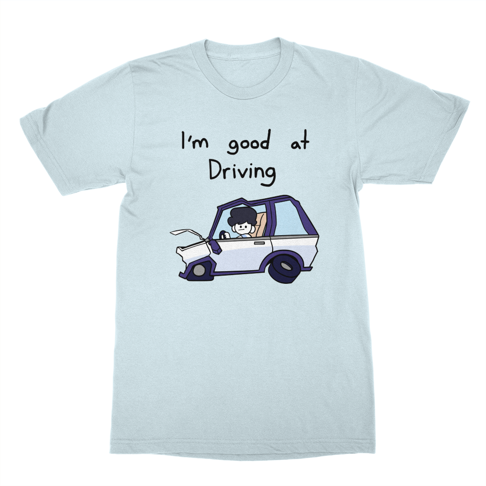 I'm Good At Driving Shirt