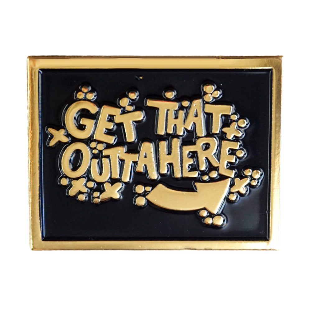 DangMattSmith Get That Outta Here Enamel Pin