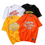 I Know You Dont Care Shirts