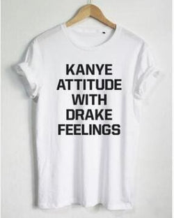 KANYE ATTITUDE WITH DRAKE FEELINGS T-Shirt - affordable Cheap Clothes Quality Shirts
