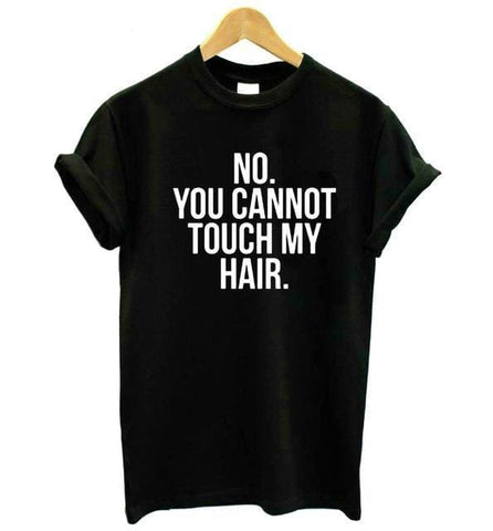 NO YOU CANNOT TOUCH MY HAIR Shirts - affordable Cheap Clothes Quality styles - Black / S