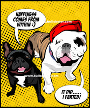 PopArtPups!.... Happiness comes from within...it did...I farted!