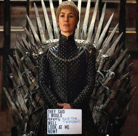 Cersei Lannister. Queen. Look at me now!! Milestones for your 20s