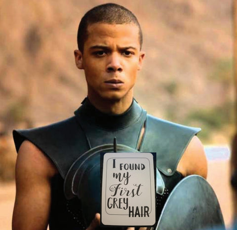 Grey worm. Unsullied. Milestones cards for your 30s. My first grey hair