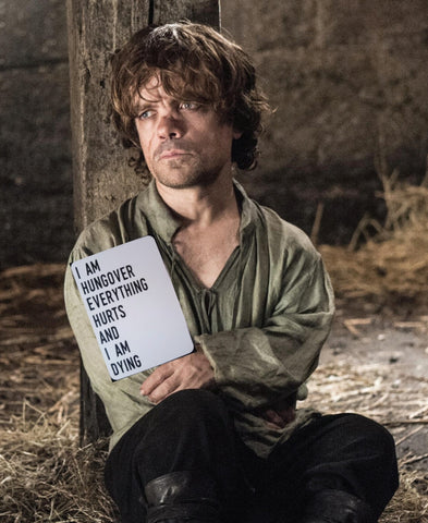 Tyrion Lannister Hungover. I am hungover everything hurts and I am dying. Milestones for your 30s