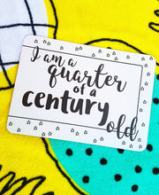 I am a quarter of a century old. Turning 25. Milestone cards for your 20s. Adulting is hard. Life is a journey... share your ride! Milestone cards for grown-ups.